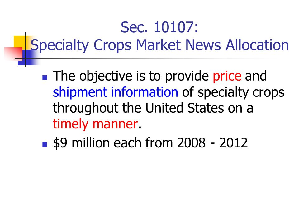 Sec. 10107: Specialty Crops Market News Allocation The objective is to provide price and shipment information of specialty crops throughout the United
