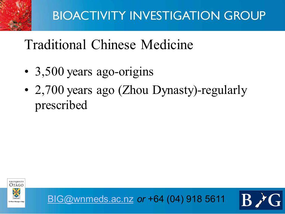 4 BIG@wnmeds.ac.nzBIG@wnmeds.ac.nz or +64 (04) 918 5611 Traditional Chinese Medicine 3,500 years ago-origins 2,700 years ago (Zhou Dynasty)-regularly prescribed