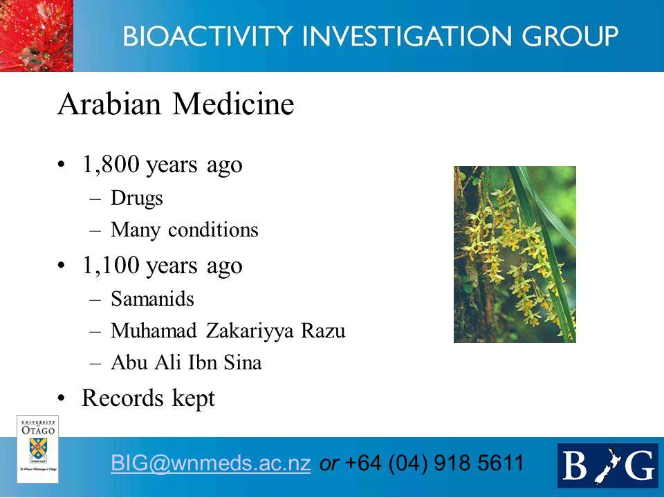 5 BIG@wnmeds.ac.nzBIG@wnmeds.ac.nz or +64 (04) 918 5611 Arabian Medicine 1,800 years ago –Drugs –Many conditions 1,100 years ago –Samanids –Muhamad Zakariyya Razu –Abu Ali Ibn Sina Records kept