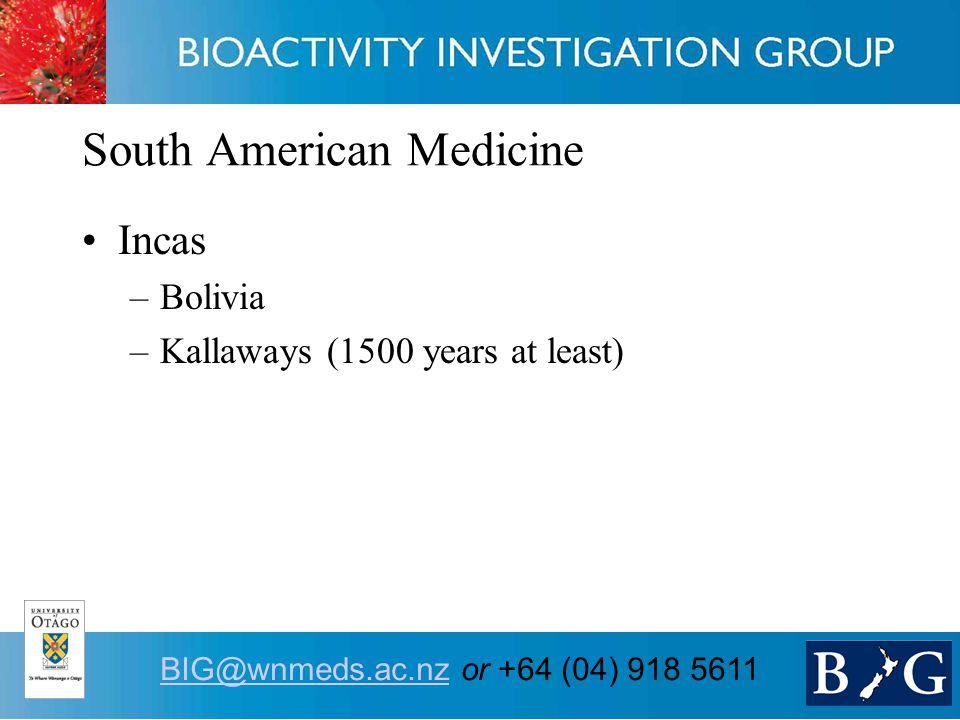 6 BIG@wnmeds.ac.nzBIG@wnmeds.ac.nz or +64 (04) 918 5611 South American Medicine Incas –Bolivia –Kallaways (1500 years at least)
