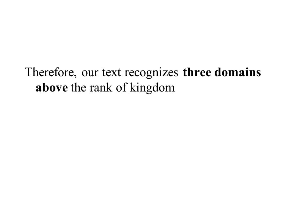 Therefore, our text recognizes three domains above the rank of kingdom