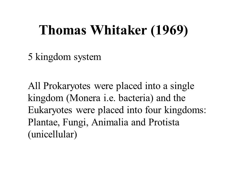 Thomas Whitaker (1969) 5 kingdom system All Prokaryotes were placed into a single kingdom (Monera i.e.