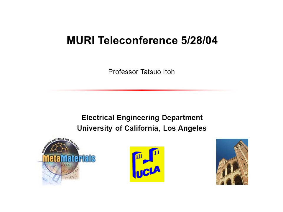 MURI Teleconference 5/28/04 Electrical Engineering Department University of California, Los Angeles Professor Tatsuo Itoh