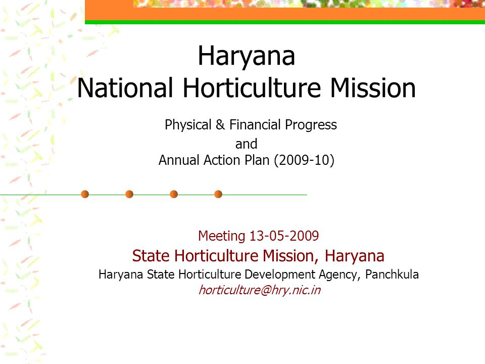 Haryana National Horticulture Mission Physical & Financial Progress and Annual Action Plan (2009-10) Meeting 13-05-2009 State Horticulture Mission, Ha