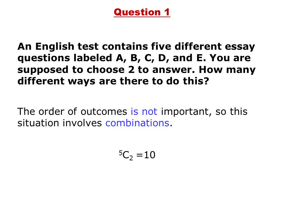 Question 1 An English test contains five different essay questions labeled A, B, C, D, and E.