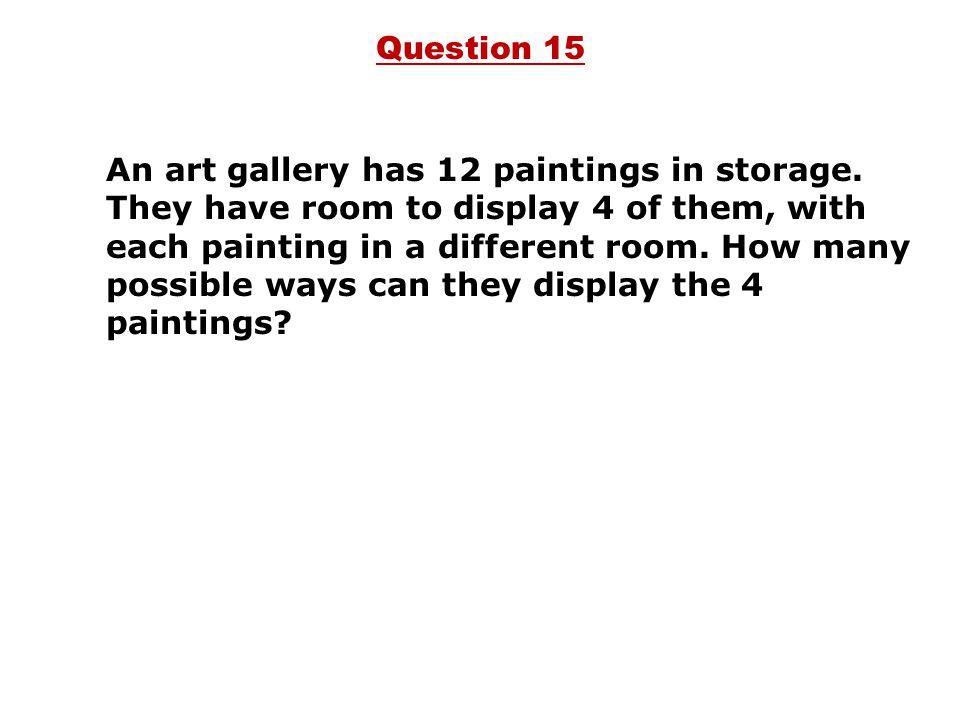 An art gallery has 12 paintings in storage.