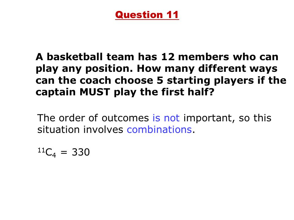A basketball team has 12 members who can play any position.
