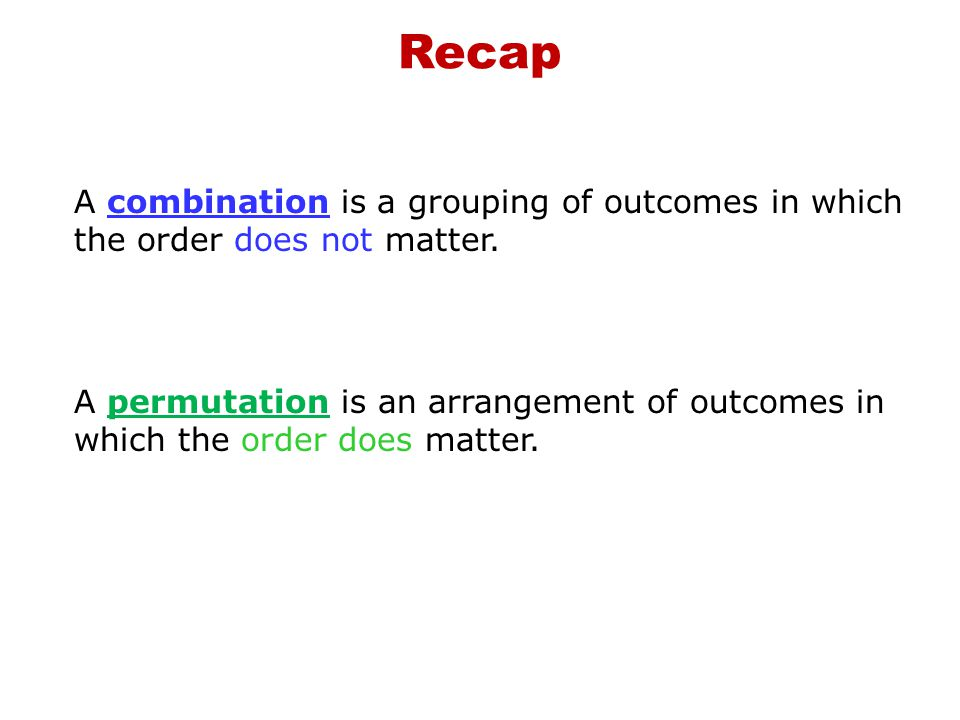 A combination is a grouping of outcomes in which the order does not matter.