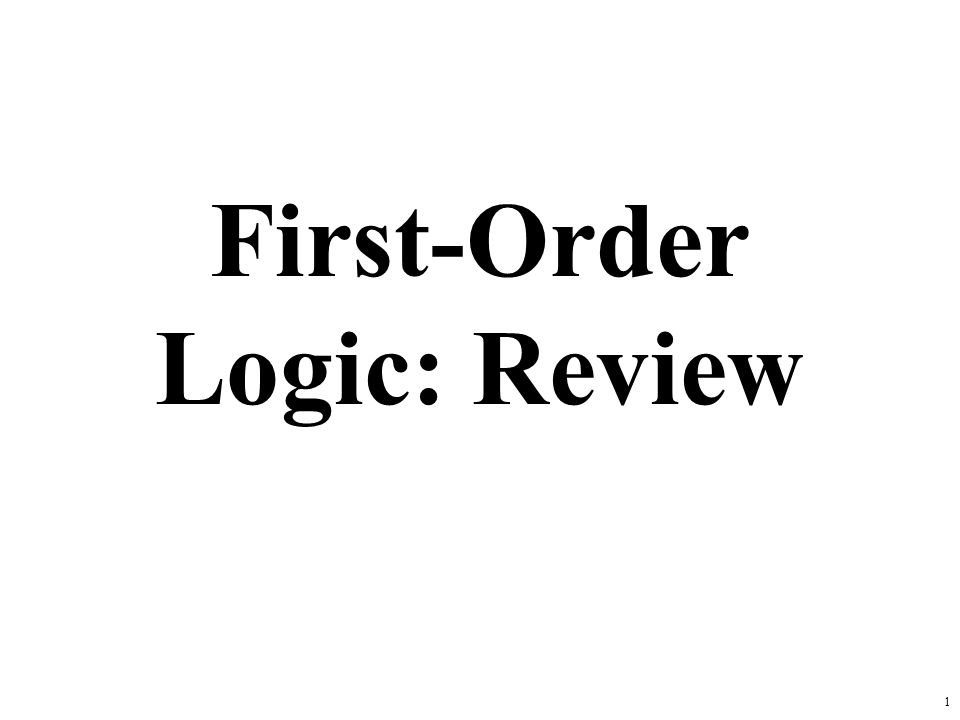1 First-Order Logic: Review