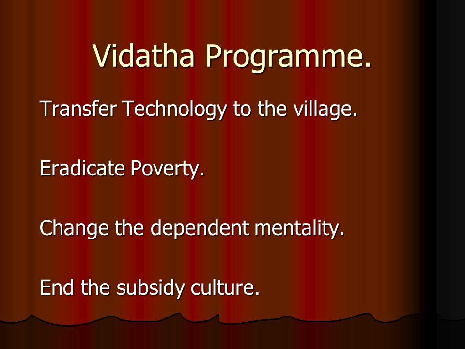 Vidatha Programme. Transfer Technology to the village.