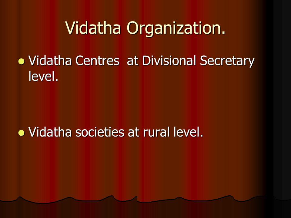 Vidatha Organization. Vidatha Centres at Divisional Secretary level.
