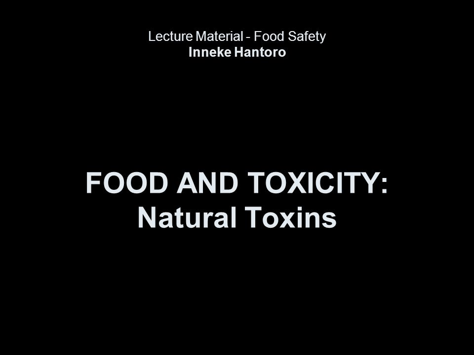 FOOD AND TOXICITY: Natural Toxins Lecture Material - Food Safety Inneke Hantoro