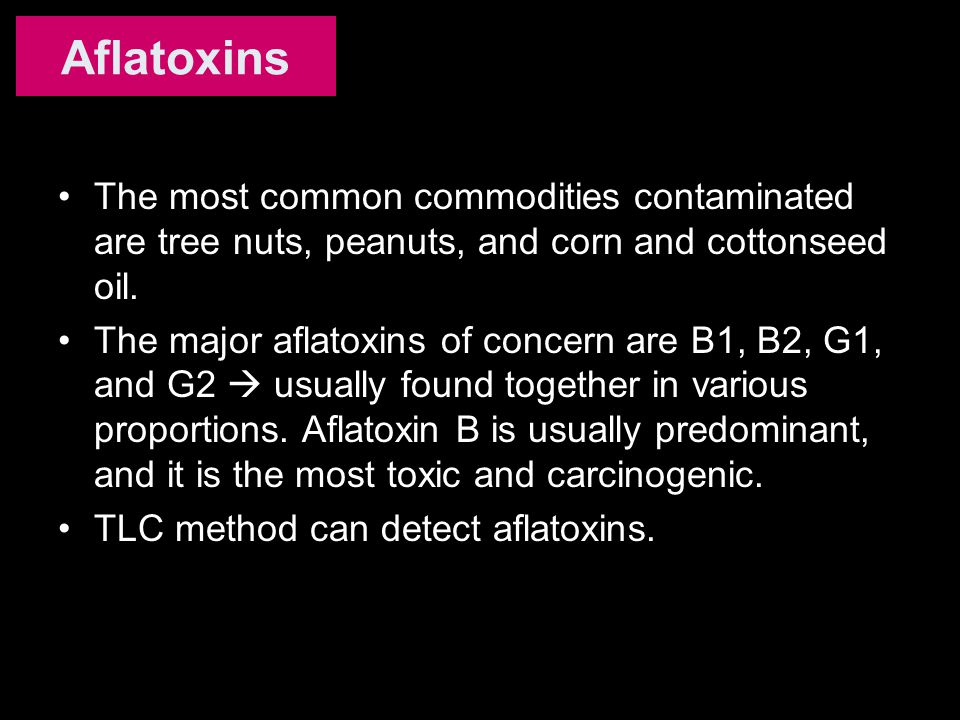 The most common commodities contaminated are tree nuts, peanuts, and corn and cottonseed oil. The major aflatoxins of concern are B1, B2, G1, and G2 