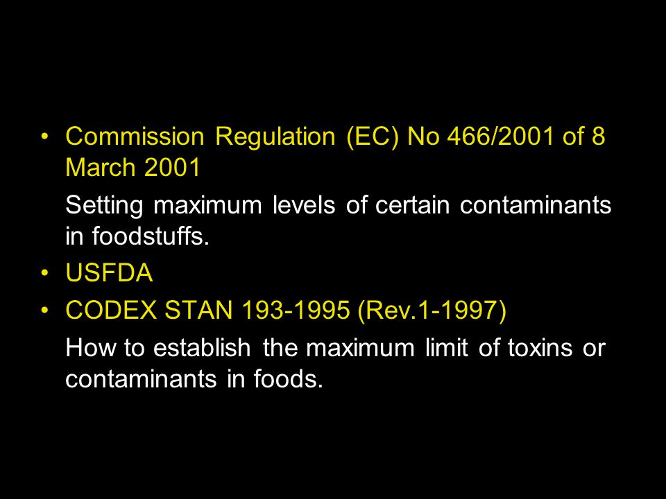 Commission Regulation (EC) No 466/2001 of 8 March 2001 Setting maximum levels of certain contaminants in foodstuffs. USFDA CODEX STAN 193-1995 (Rev.1-