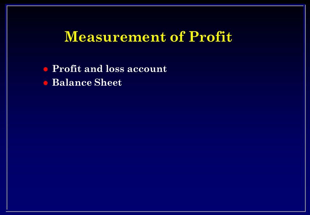 Measurement of Profit l Profit and loss account l Balance Sheet