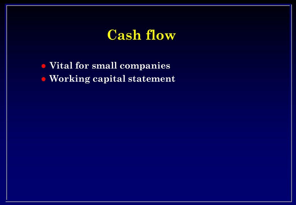 Cash flow l Vital for small companies l Working capital statement