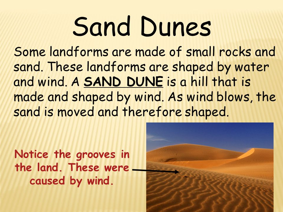 Sand Dunes Some landforms are made of small rocks and sand.