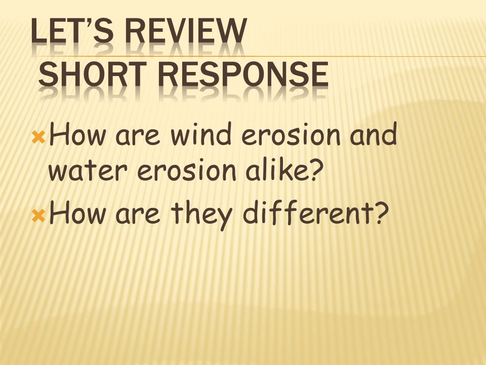  How are wind erosion and water erosion alike  How are they different