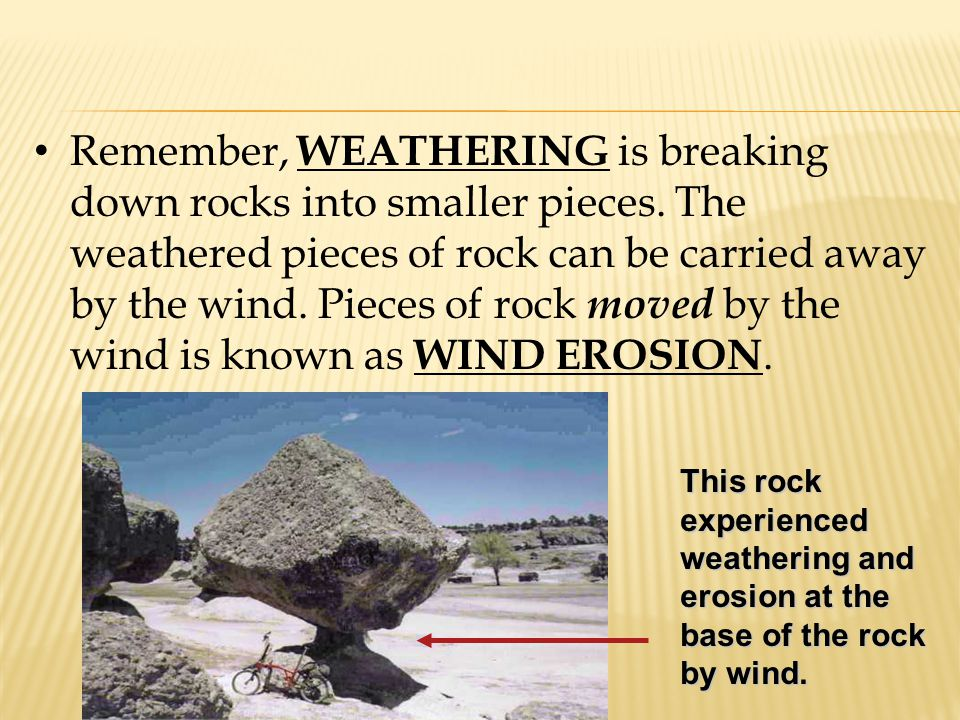 Remember, WEATHERING is breaking down rocks into smaller pieces.