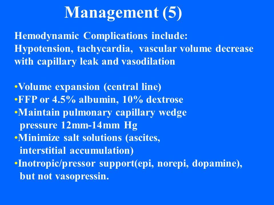 Management (5) Hemodynamic Complications include: Hypotension, tachycardia, vascular volume decrease with capillary leak and vasodilation Volume expan