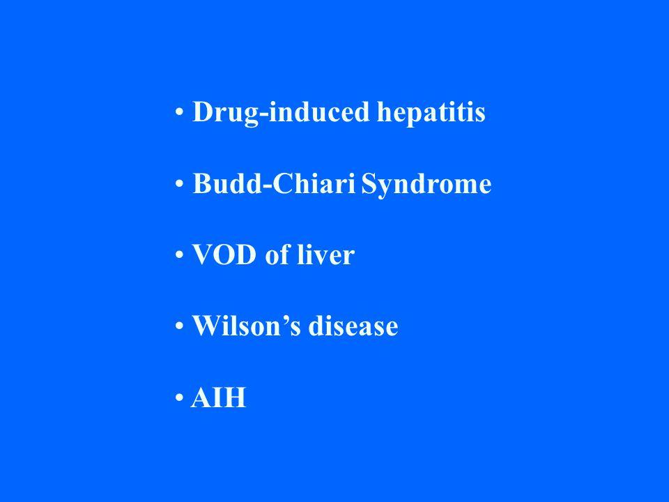 Drug-induced hepatitis Budd-Chiari Syndrome VOD of liver Wilson's disease AIH