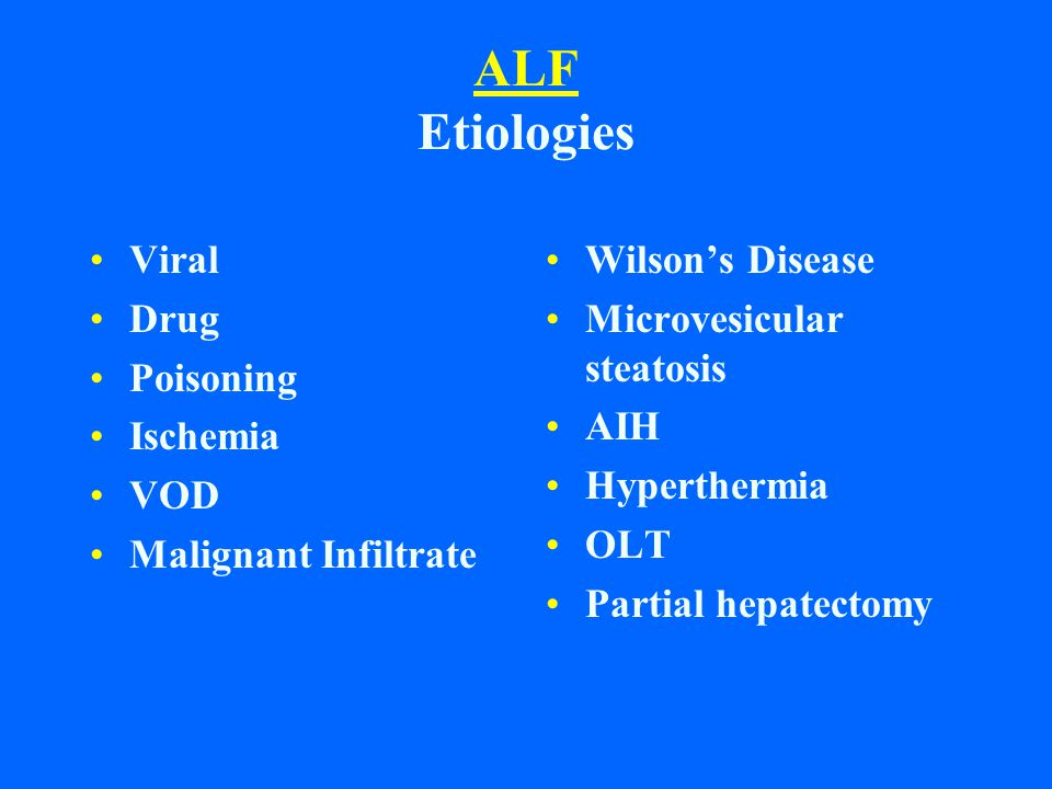 Management (7) Renal Failure - In 42% to 82% of ALF poor prognostic sign - Rising creatinine and oliguria - Metabolites of acetaminophen are nephrotoxic leading to acute renal failure similar to ATN and loss of phosphate -HRS
