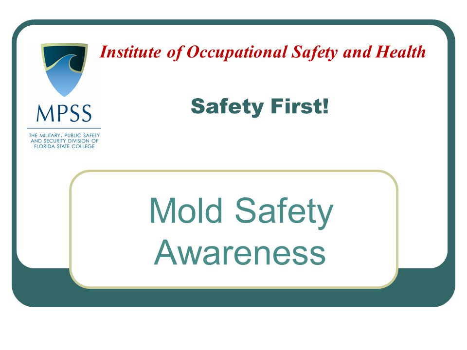 Safety First! Mold Safety Awareness Institute of Occupational Safety and Health