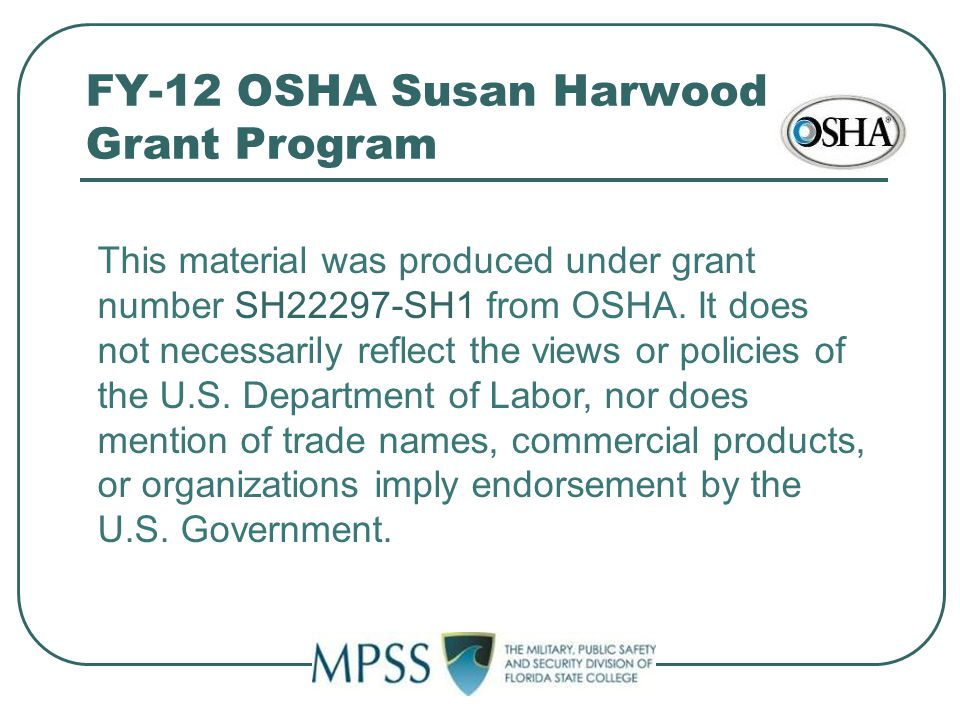 FY-12 OSHA Susan Harwood Grant Program This material was produced under grant number SH22297-SH1 from OSHA.
