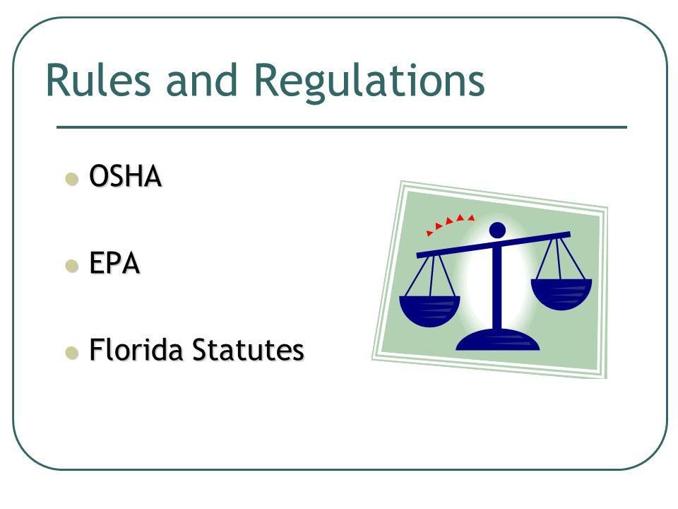 Rules and Regulations OSHA OSHA EPA EPA Florida Statutes Florida Statutes