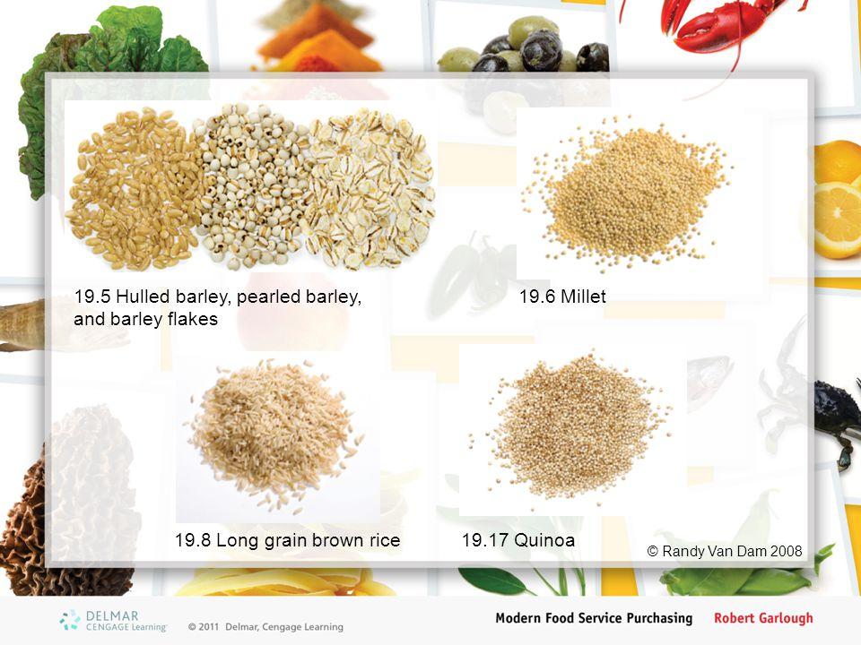 © Randy Van Dam 2008 19.6 Millet19.5 Hulled barley, pearled barley, and barley flakes 19.8 Long grain brown rice19.17 Quinoa