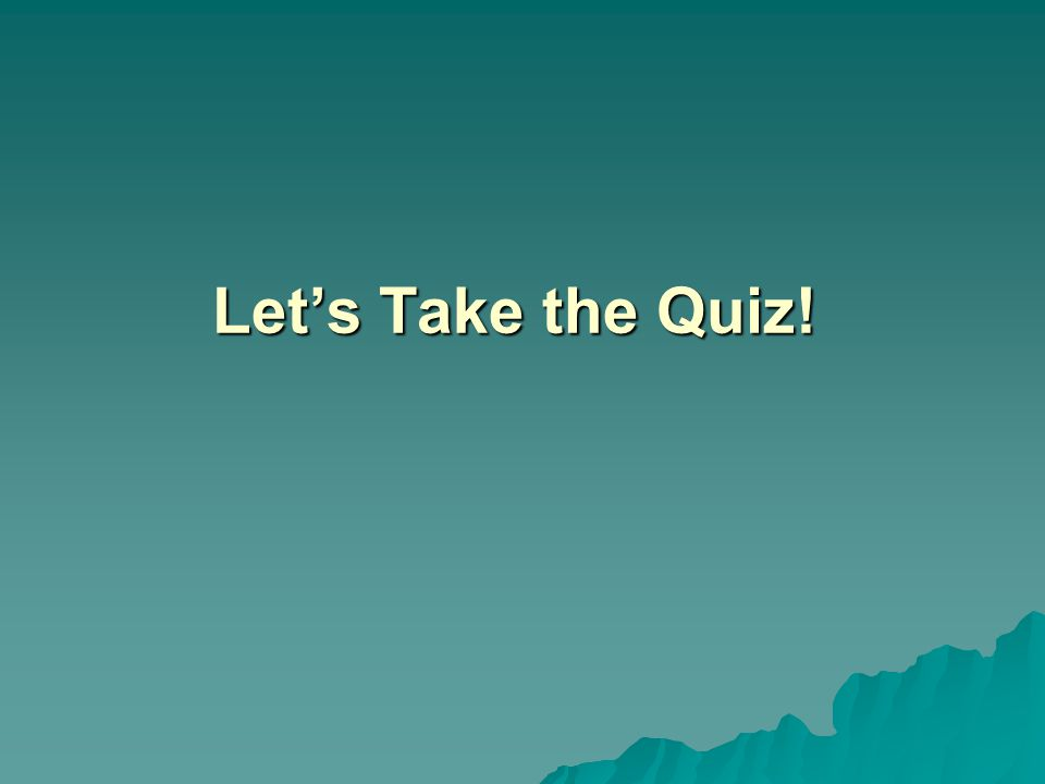 Let's Take the Quiz!