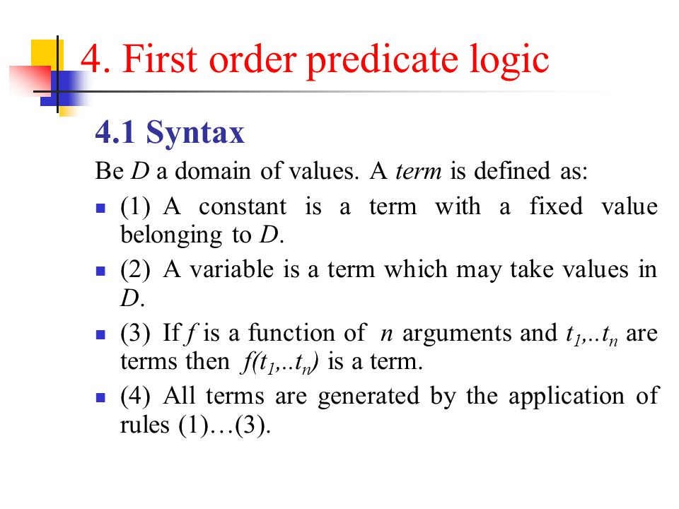 4.First order predicate logic 4.1 Syntax Be D a domain of values.