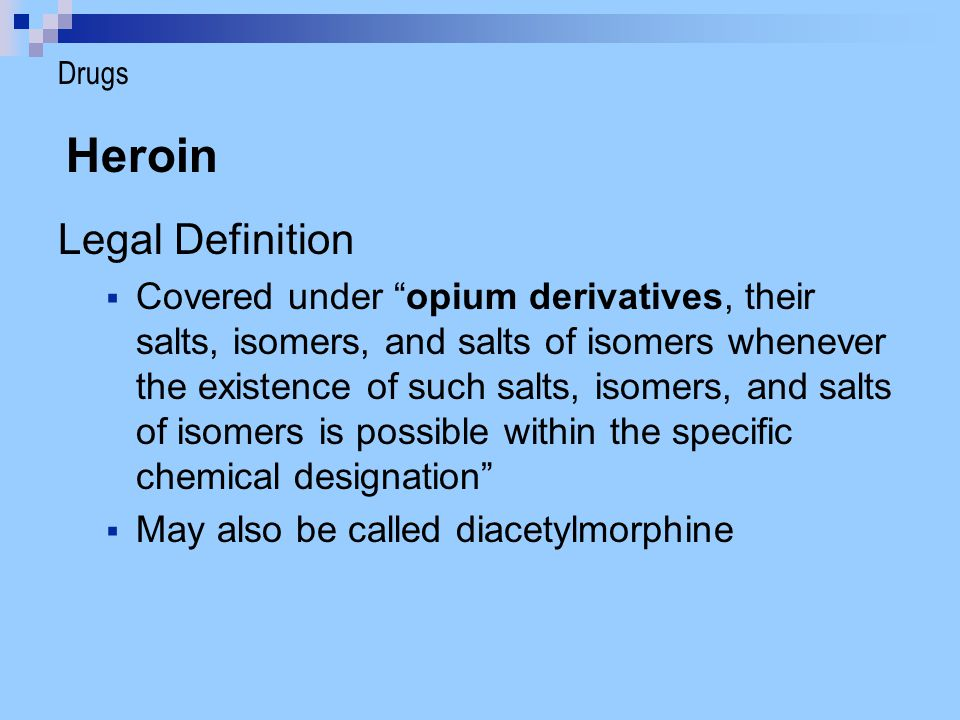 "Legal Definition  Covered under ""opium derivatives, their salts, isomers, and salts of isomers whenever the existence of such salts, isomers, and sal"