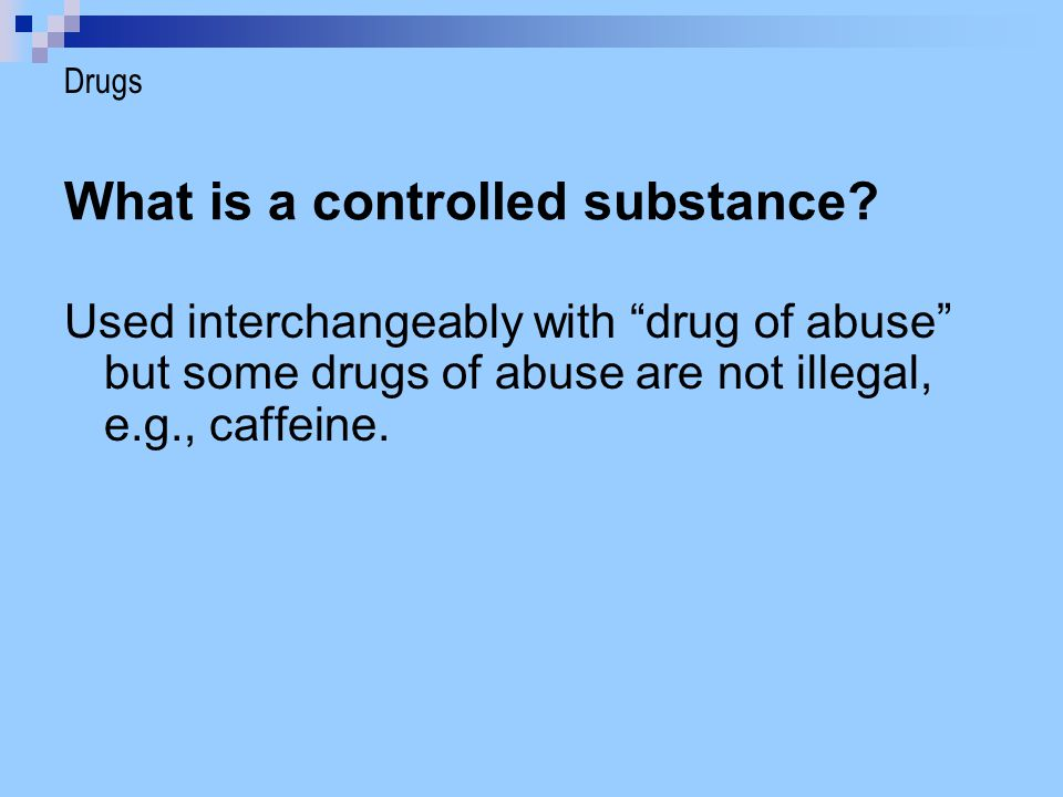 Controlled Substances Act, 1970 Established legal definitions for drugs Set up five schedules for classification of drugs and penalties for each.