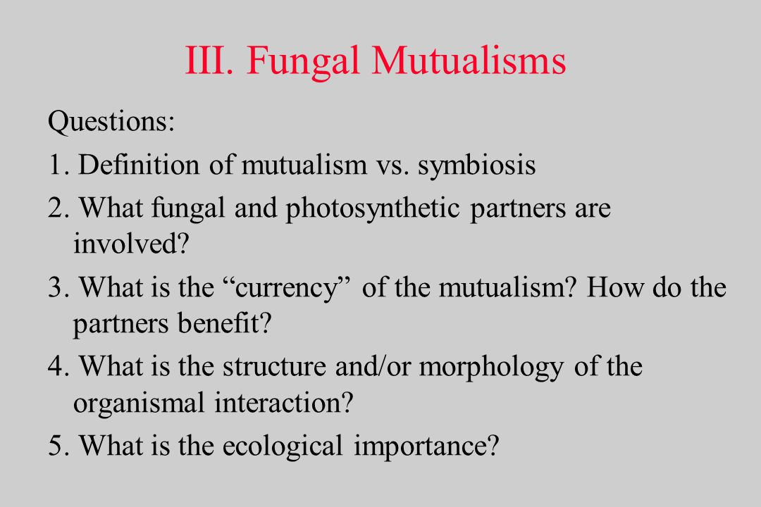 III.Fungal Mutualisms Questions: 1. Definition of mutualism vs.