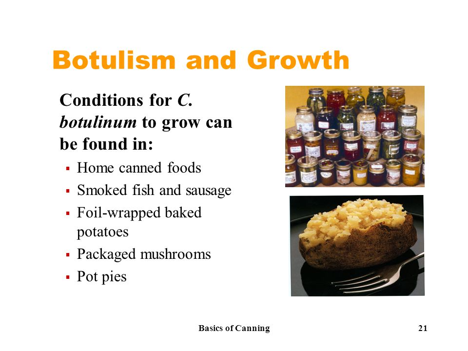 Basics of Canning 21 Botulism and Growth Conditions for C.