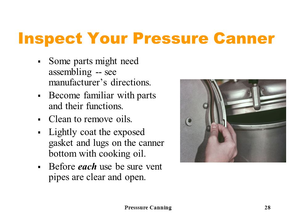 Presssure Canning 28 Inspect Your Pressure Canner  Some parts might need assembling -- see manufacturer's directions.