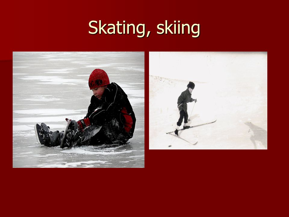 Skating, skiing