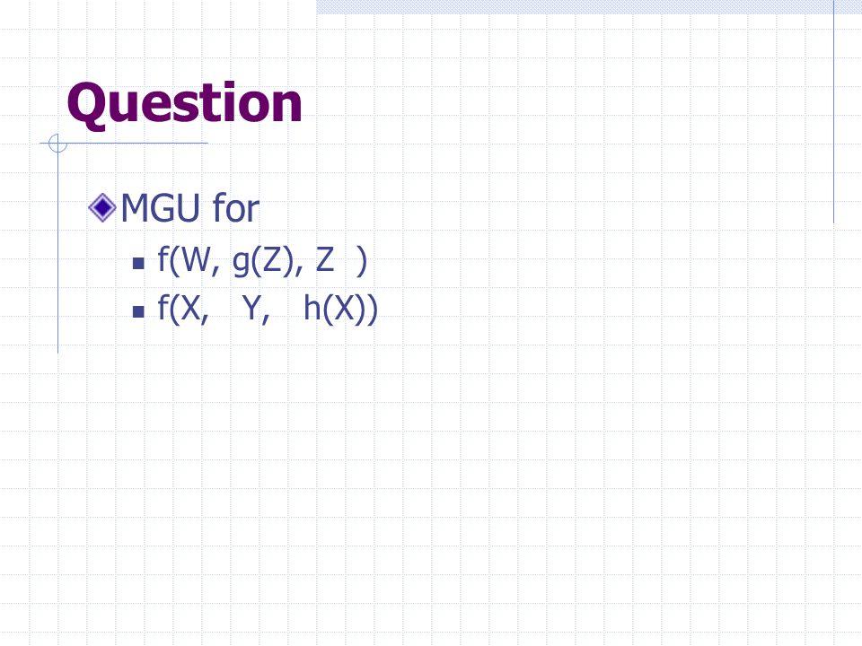 Question MGU for f(W, g(Z), Z ) f(X, Y, h(X))