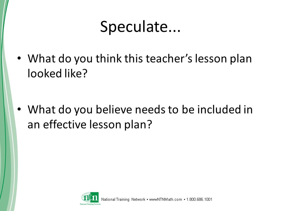 Speculate... What do you think this teacher's lesson plan looked like? What do you believe needs to be included in an effective lesson plan?