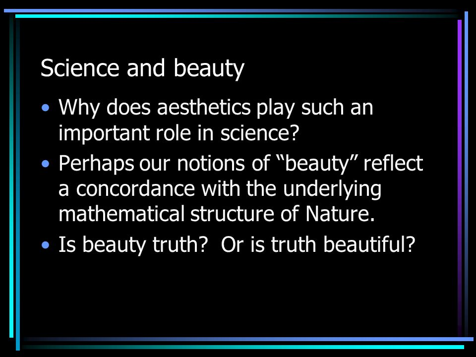 """Science and beauty Why does aesthetics play such an important role in science? Perhaps our notions of """"beauty"""" reflect a concordance with the underlyi"""