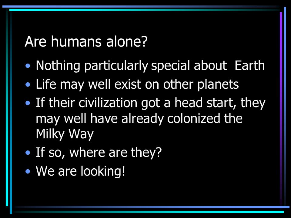 Are humans alone.