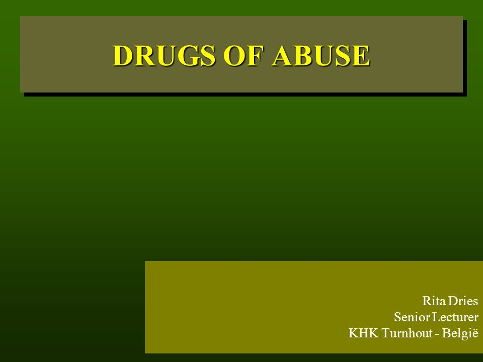 DRUGS OF ABUSE Rita Dries Senior Lecturer KHK Turnhout - België