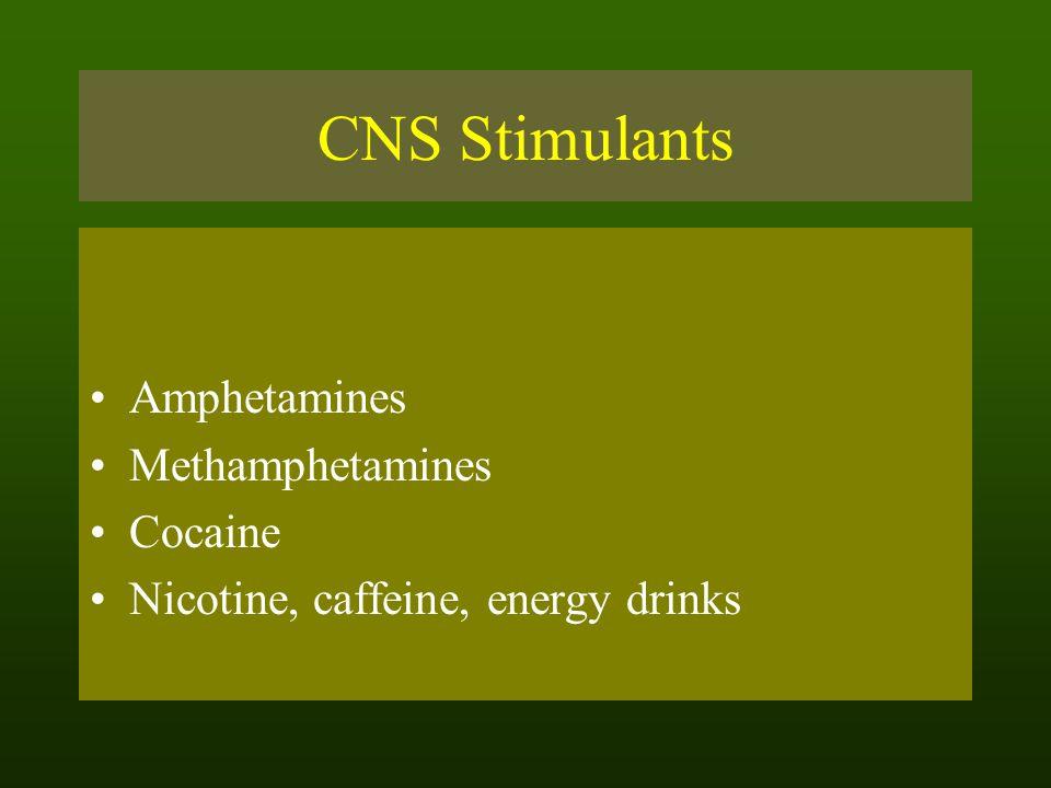 CNS Stimulants Amphetamines Methamphetamines Cocaine Nicotine, caffeine, energy drinks