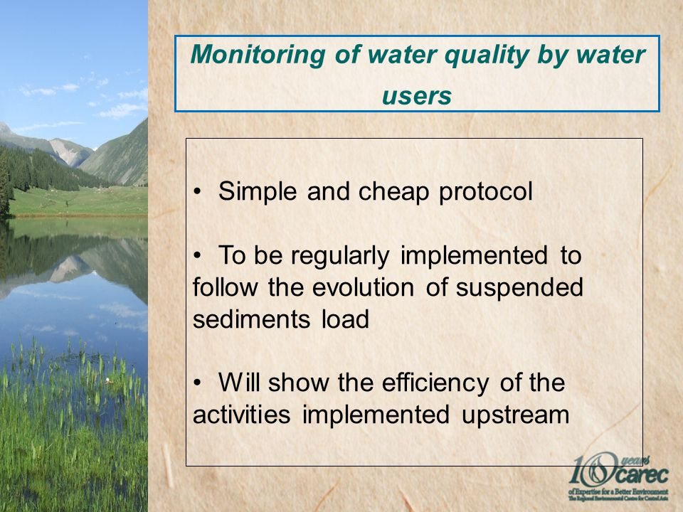 Monitoring of water quality by water users Simple and cheap protocol To be regularly implemented to follow the evolution of suspended sediments load Will show the efficiency of the activities implemented upstream