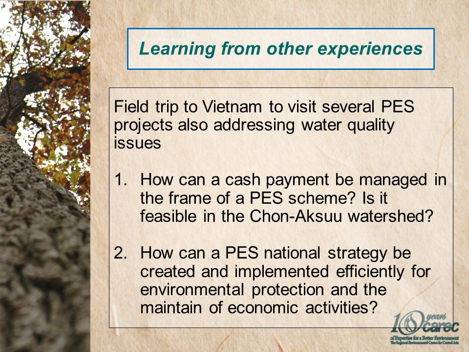 Learning from other experiences Field trip to Vietnam to visit several PES projects also addressing water quality issues 1.How can a cash payment be managed in the frame of a PES scheme.