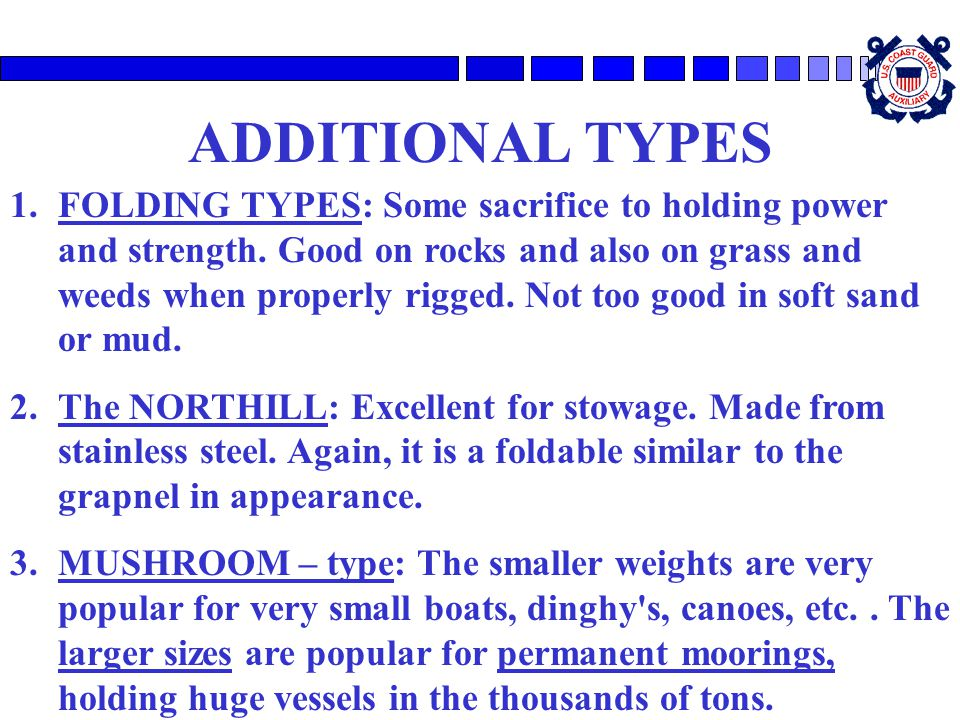 ADDITIONAL TYPES 1.FOLDING TYPES: Some sacrifice to holding power and strength. Good on rocks and also on grass and weeds when properly rigged. Not to