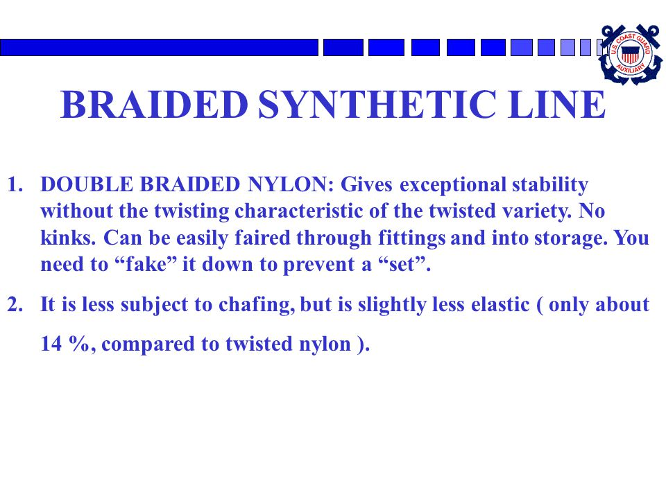 BRAIDED SYNTHETIC LINE 1.DOUBLE BRAIDED NYLON: Gives exceptional stability without the twisting characteristic of the twisted variety. No kinks. Can b