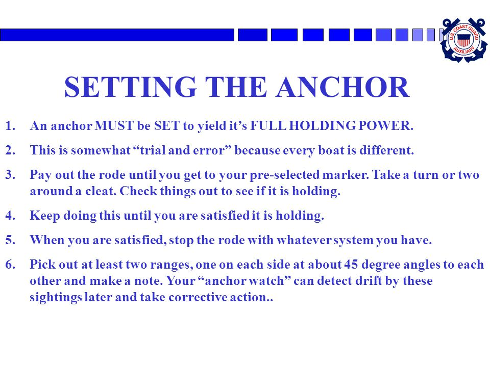 """SETTING THE ANCHOR 1.An anchor MUST be SET to yield it's FULL HOLDING POWER. 2.This is somewhat """"trial and error"""" because every boat is different. 3.P"""