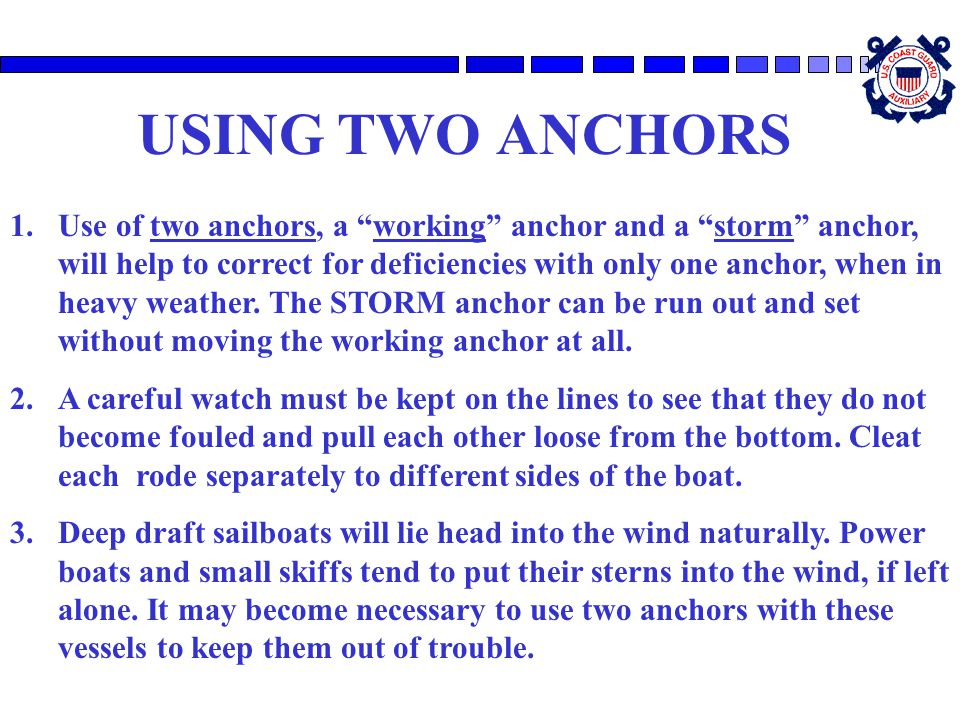 """USING TWO ANCHORS 1.Use of two anchors, a """"working"""" anchor and a """"storm"""" anchor, will help to correct for deficiencies with only one anchor, when in h"""
